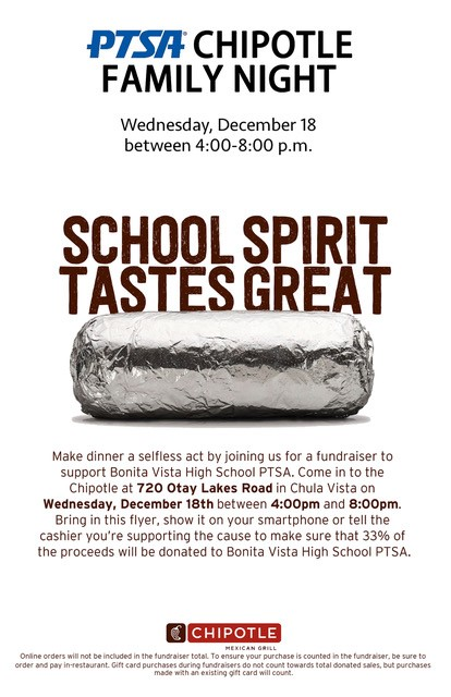 Make dinner a selfless act by joining us for a fundraiser to support Bonita Vista High School PTSA. Come in to the Chipotle at 720 Otay Lakes Road in Chula Vista on Wednesday, December 18th between 4:00pm and 8:00pm. Bring in this flyer, show it on your smartphone or tell the cashier you're supporting the cause to make sure that 33% of the proceeds will be donated to Bonita Vista High School PTSA.